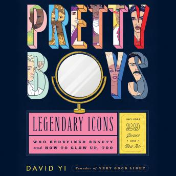 Pretty Boys: Legendary Icons Who Redefined Beauty (and How to Glow Up, Too)