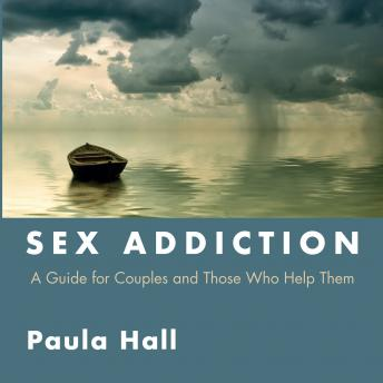 Download Sex Addiction: A Guide for Couples and Those Who Help Them by Paula Hall