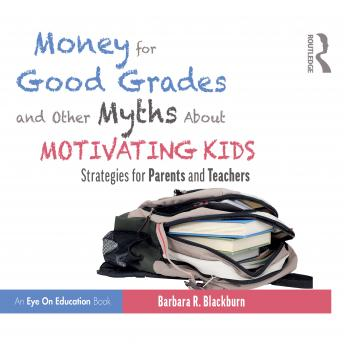 Money for Good Grades and Other Myths About Motivating Kids