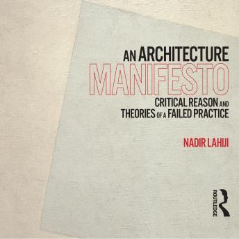An Architecture Manifesto: Critical Reason and Theories of a Failed Practice