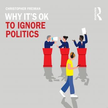 Why It's OK to Ignore Politics