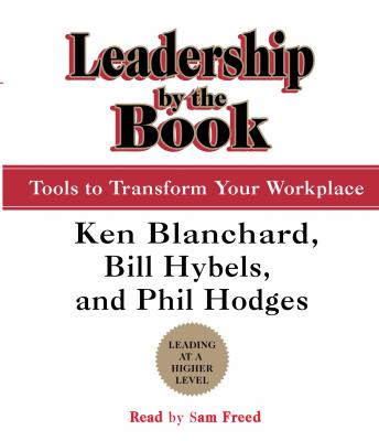 Leadership by the Book: Tools to Transform Your Workplace, Kenneth Blanchard, Phil Hodges, Bill Hybels