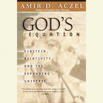 God's Equation: Einstein, Relativity, and the Expanding Universe, Amir D. Aczel