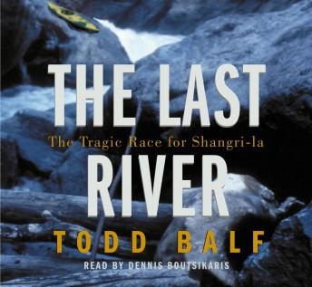 Last River: The Tragic Race for Shangri-la, Todd Balf