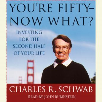 Download You're Fifty--Now What: Investing for the Second Half of Your Life by Charles Schwab