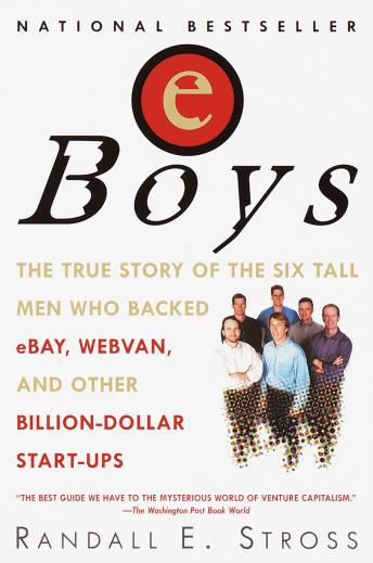Eboys: The First Inside Account of Venture Capitalists at Work, Randall E. Stross