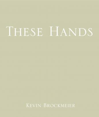 These Hands, Kevin Brockmeier