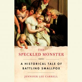 Speckled Monster: A Historical Tale of Battling Smallpox, Jennifer Lee Carrell