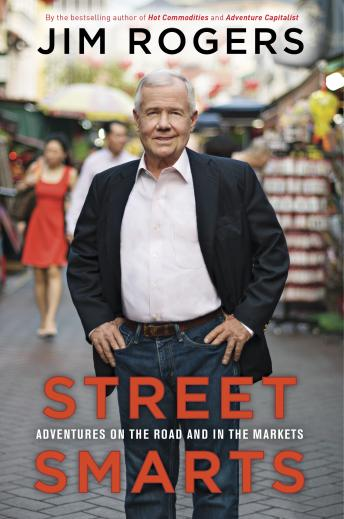 Street Smarts: Adventures on the Road and in the Markets, Jim Rogers