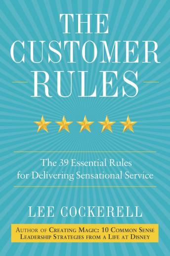 Customer Rules: The 39 Essential Rules for Delivering Sensational Service, Lee Cockerell