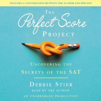 Perfect Score Project: Uncovering the Secrets of the SAT, Debbie Stier