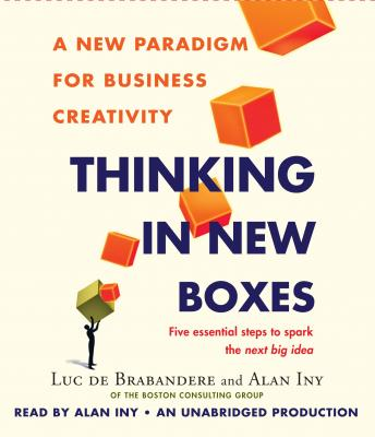 Thinking in New Boxes: A New Paradigm for Business Creativity, Alan Iny, Luc De Brabandere