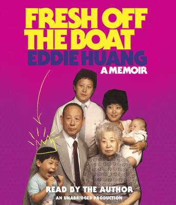 Fresh Off the Boat: A Memoir, Eddie Huang