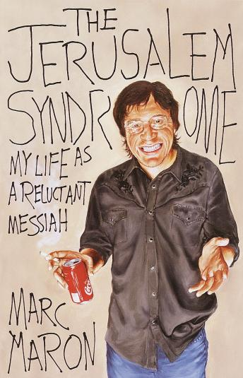 Jerusalem Syndrome: My Life as a Reluctant Messiah, Marc Maron