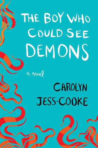 Boy Who Could See Demons: A Novel, Carolyn Jess-Cooke