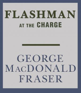 Flashman at the Charge, George MacDonald Fraser