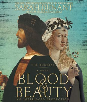 Blood & Beauty: The Borgias; A Novel, Sarah Dunant