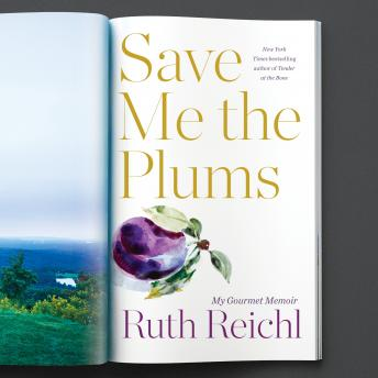 Save Me the Plums: My Gourmet Memoir, Ruth Reichl