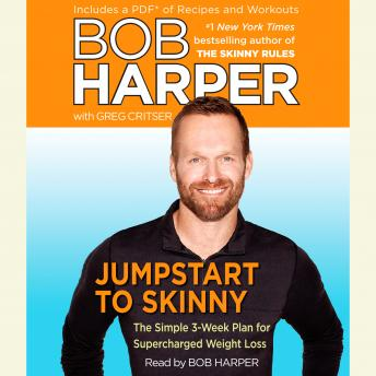 Jumpstart to Skinny: The Simple 3-Week Plan for Supercharged Weight Loss, Greg Critser, Bob Harper