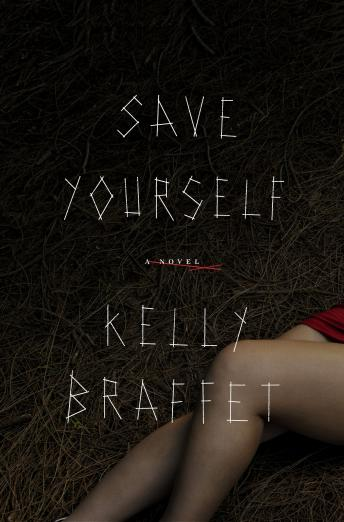 Save Yourself: A Novel, Kelly Braffet
