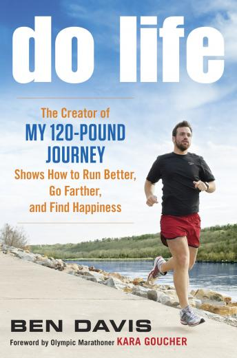 Do Life: The Creator of 'My 120-Pound Journey' Shows How to Run Better, Go Farther, and Find Happiness