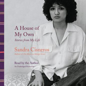 House of My Own: Stories from My Life, Sandra Cisneros