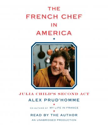 French Chef in America: Julia Child's Second Act, Alex Prud'homme