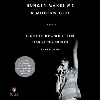 Hunger Makes Me a Modern Girl: A Memoir, Carrie Brownstein