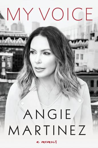 Download My Voice: A Memoir by Angie Martinez
