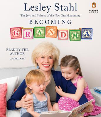 Becoming Grandma: The Joys and Science of the New Grandparenting, Lesley Stahl