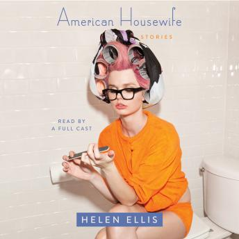 American Housewife: Stories, Helen Ellis