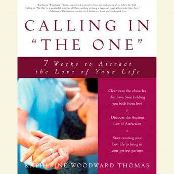 Download Calling in 'The One': 7 Weeks to Attract the Love of Your Life by Katherine Woodward Thomas