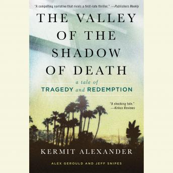 Valley of the Shadow of Death: A Tale of Tragedy and Redemption, Jeff Snipes, Alex Gerould, Kermit Alexander