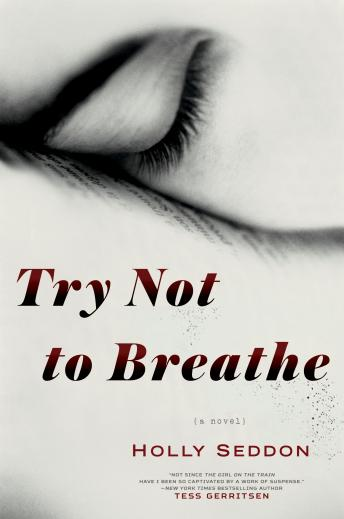 Try Not to Breathe: A Novel, Holly Seddon
