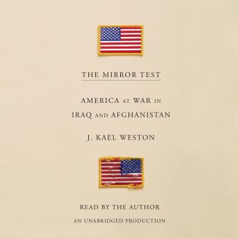 Mirror Test: America at War in Iraq and Afghanistan, J. Kael Weston