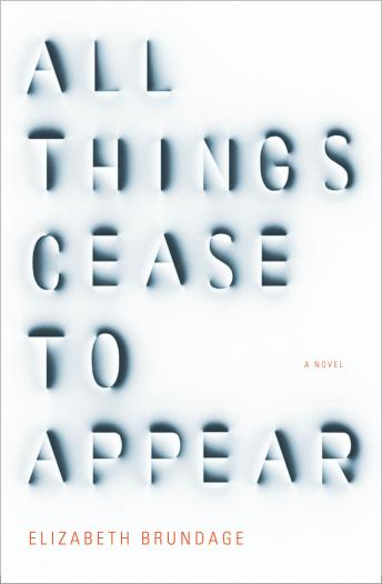 Download All Things Cease to Appear: A Novel by Elizabeth Brundage