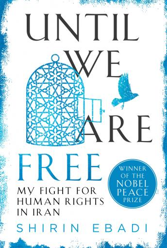 Until We Are Free: My Fight for Human Rights in Iran, Shirin Ebadi