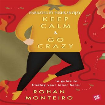 Download Keep Calm and Go Crazy - A Guide to Finding Your Inner Hero by Rohan Monterio