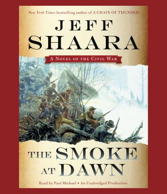 Smoke at Dawn: A Novel of the Civil War, Jeff Shaara