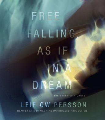 Free Falling, As If in a Dream: The Story of a Crime, Leif Gw Persson