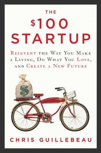 Download $100 Startup: Reinvent the Way You Make a Living, Do What You Love, and Create a New Future by Chris Guillebeau