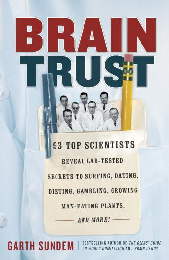Brain Trust: 93 Top Scientists Reveal Lab-Tested Secrets to Surfing, Dating, Dieting, Gambling, Growing Man-Eating Plants, and More!, Audio book by Garth Sundem