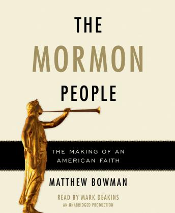 Mormon People: The Making of an American Faith, Matthew Bowman