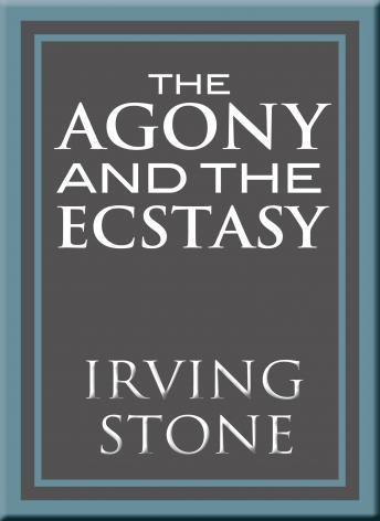 Agony and the Ecstasy: A Biographical Novel of Michelangelo, Irving Stone