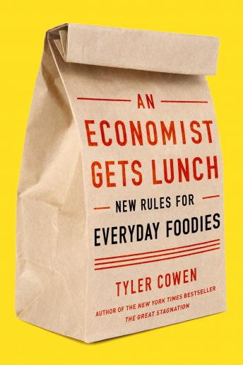 Economist Gets Lunch: New Rules for Everyday Foodies, Tyler Cowen