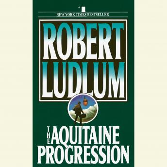Aquitaine Progression: A Novel, Robert Ludlum