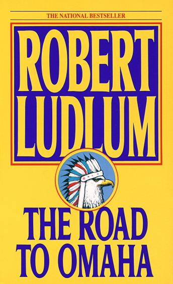 Road to Omaha: A Novel, Robert Ludlum