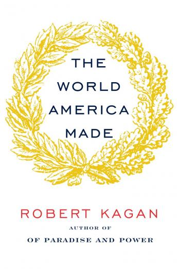 Download World America Made by Robert Kagan