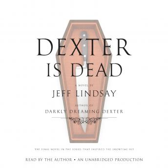 Dexter Is Dead: A Novel, Jeff Lindsay