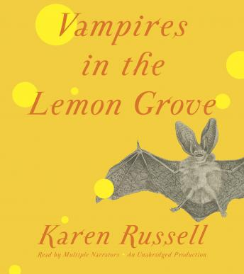 Vampires in the Lemon Grove: Stories, Karen Russell